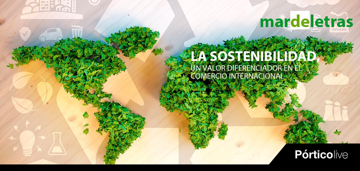 La sostenibilidad, un valor diferenciador en el comercio internacional